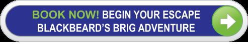 Book Now to begin your escape blackbeard's brig adventure