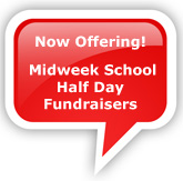Now offering midweek school half day fundraisers.